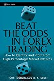 Beat the Odds in Forex Trading: How To Identify and Profit from High Percentage Market Patterns (Wiley Trading Series)