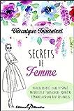 Secrets de femme - Astuces beauté, ligne et santé, naturelles et sans chichi, pour être féminine jusqu'au bout des ongles