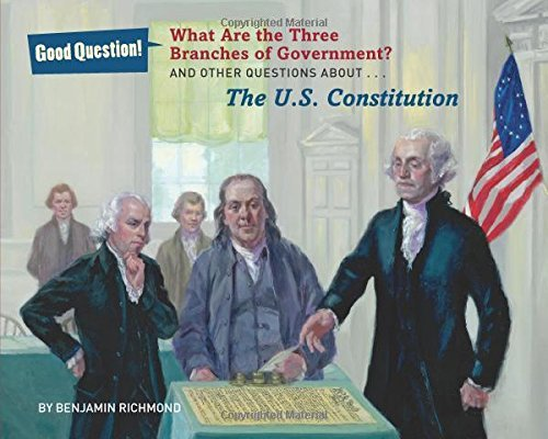 What Are the Three Branches of the Government?: And Other Questions About the U.S. Constitution (Good Question!) by Ben Richmond (2015-01-06)