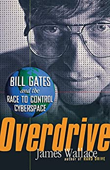 Overdrive: Bill Gates and the Race to Control Cyberspace by [Wallace, James]