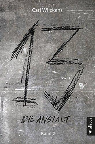 Dreizehn. Die Anstalt. Band 2: Roman (13. Dark Fantasy, Steampunk) (Dreizehn -13-) (Zwei Alte Krähen)