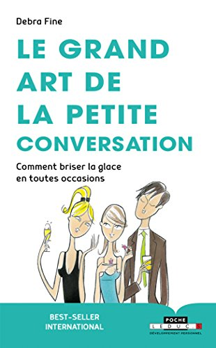 Le grand art de la petite conversation : Comment briser la glace dans toutes les occasions. par Debra Fine