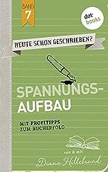 HEUTE SCHON GESCHRIEBEN? - Band 7: Spannungsaufbau: Mit Profitipps zum Bucherfolg