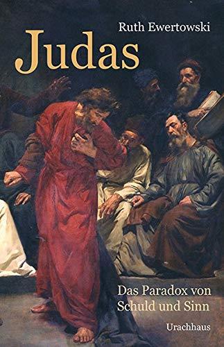 Judas: Das Paradox von Schuld und Sinn