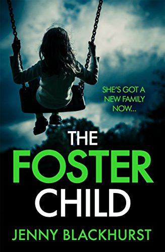 The Foster Child: 'a sleep-with-the-lights-on thriller' by [Blackhurst, Jenny]