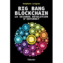 Big Bang Blockchain: La seconde révolution d'internet
