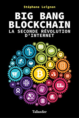 Big Bang Blockchain. La seconde révolution d'internet par Stéphane Loignon