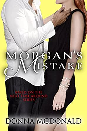 Morgan's Mistake: Based on the Next Time Around Series eBook