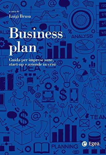 Business plan: Guida per imprese sane, start-up e aziende in crisi