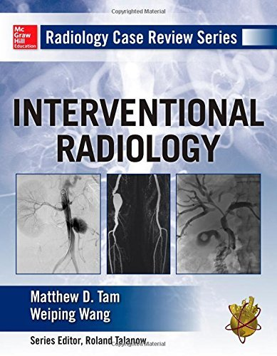 Radiology Case Review Series: Interventional Radiology by Matthew D. Tam (2014-03-01)