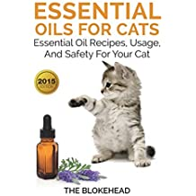 Essential Oils for Cats: Essential Oil Recipes, Usage, and Safety for Your Cat by The Blokehead (2015-07-30)