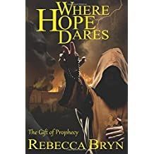Where Hope Dares: A story of courage, faith, love and compassion against greed, evil and brutality by Mrs Rebecca Bryn (2015-04-23)
