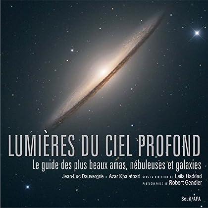 Lumières du ciel profond : Le guide des plus beaux amas, nébuleuses et galaxies