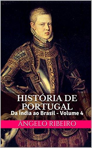 História de Portugal: Da Índia ao Brasil - Volume 4 (Portuguese Edition) (Historia De Portugal)