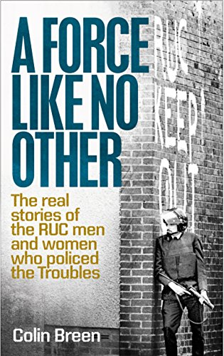 A Force Like No Other: The Real Stories of the Ruc Man and Women Who Policed the Troubles por Colin Breen