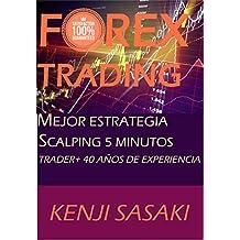 FOREX TRADING MEJOR ESTRATEGIA SCALPING 5 MINUTOS: Trader con Más de 40 Años de Experiencia, Sistema de Trading Diario