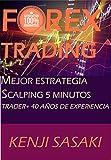 FOREX TRADING MEJOR ESTRATEGIA SCALPING 5 MINUTOS: Trader con Más de 40 Años de Experiencia, Sistema de Trading Diario (Spanish Edition)