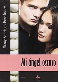 Mi ángel oscuro par Saray Santiago Fernández