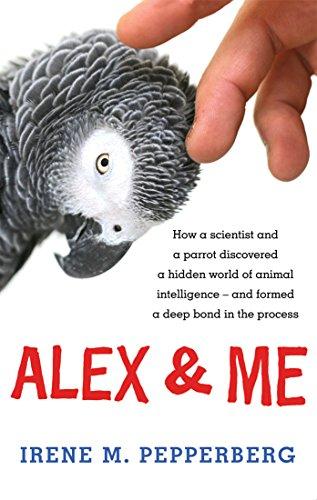 Alex & Me: how a scientist and a parrot discovered a hidden world of animal intelligence — and formed a deep bond in the process (English Edition)