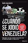¿Cuándo se jodió Venezuela?: Sobre cómo el país con las reservas petroleras más ricas del mundo acabó sumido en la ruina, otra vez par Gallegos