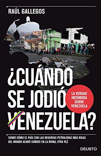 ¿Cuándo se jodió Venezuela?: Sobre cómo el país con las reservas petroleras más ricas del mundo acabó sumido en la ruina, otra vez por Raúl Gallegos