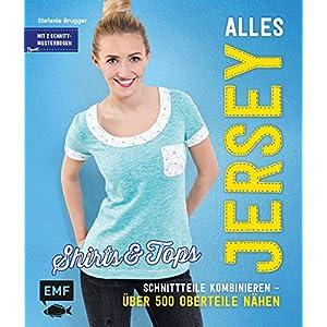 Alles Jersey – Shirts und Tops: Schnittteile kombinieren –Über 500 Oberteile nähen
