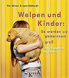 Welpen und Kinder: So werden sie gemeinsam groß: Ein Ratgeber für Eltern (Das besondere Hundebuch) von Pia Silvani