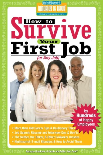 How to Survive Your First Job or Any Job: By Hundreds of Happy Employees (Hundreds of Heads Survival Guides)