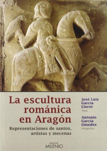 La escultura románica en Aragón: Representaciones de santos, artistas y mecenas (Alfa) por José Luis García Lloret