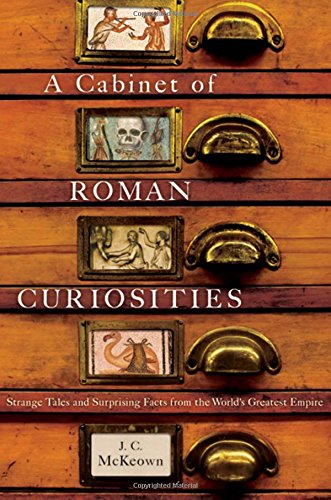 A Cabinet of Roman Curiosities: Strange Tales and Surprising Facts from the World's Greatest Empire por J. C. McKeown