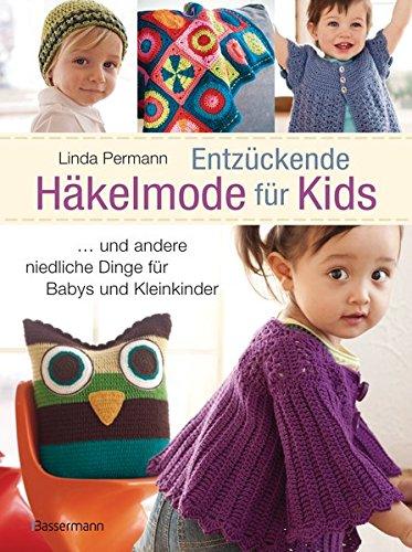 Entzückende Häkelmode für Kids: Kleidung, Spielzeug und Accessoires für Babys und Kleinkinder (Kleidung Häkeln)