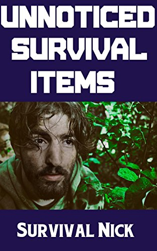 Unnoticed Survival Items: The Top 10 Random Everyday Items You Never Thought Could Save Your Life (English Edition)