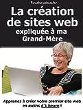 La création de sites web expliquée à ma Grand-Mère...