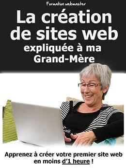 La création de sites web expliquée à ma Grand-Mère par [Navatte, Olivier]