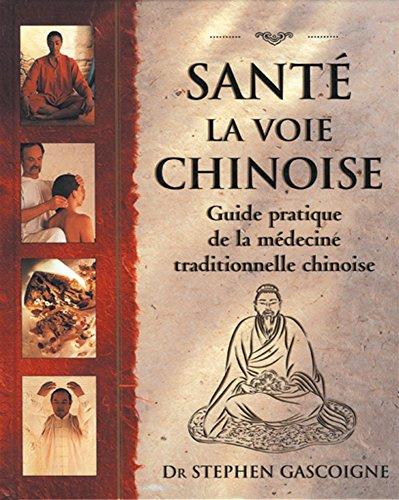 Santé : la voie chinoise : Guide pratique de la médecine traditionnelle chinoise