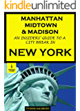 Manhattan, Midtown & Madison - An Insiders' Guide to a City Break in New York City (Insiders' Guides Book 8)
