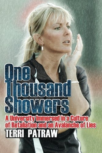 One Thousand Showers: A University Immersed in a Culture of Retaliation and an Avalanche of Lies by Patraw, Terri (2013) Paperback par Terri Patraw