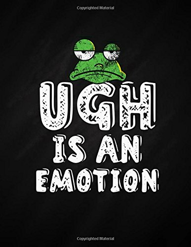 Ugh Is An Emotion: Stress Relief Journal for Those with Anxiety, Depression, or Stress