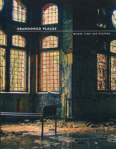 Abandoned Places: Where time has stopped (English Edition)