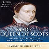 Mary, Queen of Scots: The History and Legacy of Mary Stuart of Scotland
