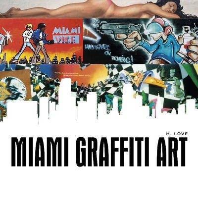 [(Miami Graffiti Art)] [ By (author) H. Love ] [February, 2014]
