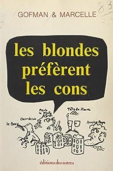 Les blondes préfèrent les cons par [Gofman, Patrick, Marcelle, Pierre]