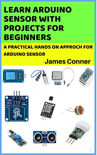 Learn Arduino Sensor With Projects For Beginners : A pratical hands on approch for arduino sensor (English Edition)