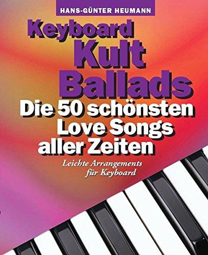 Keyboard Kult Ballads: Die 50 schönsten Love Songs aller Zeiten. Leichte Arrangements für Keyboard