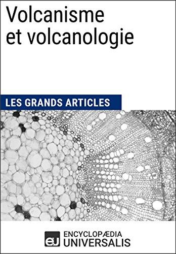 Volcanisme et volcanologie: Les Grands Articles d'Universalis