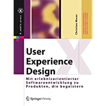 User Experience Design: Mit erlebniszentrierter Softwareentwicklung zu Produkten, die begeistern (X.media.press)