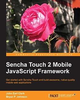 Sencha Touch 2 Mobile JavaScript Framework von [Clark, John Earl, Johnson, Bryan P.]