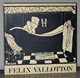 Felix Vallotton Catalogue Raisonne De L'Oeuvre Grave Et Lithographie Catalogue Raisonne of the Printed Graphic Work [Catalogue Raisonné, Catalogue Raisonne, Catalog Raisonnee, Œuvre, Oeuvre, Complete Works]