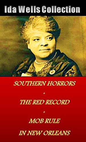 Red Sable Set (The Ida Wells Collection: Southern Horrors, The Red Record, Mob Rule in New Orleans, Annotated 3-Book Set (English Edition))