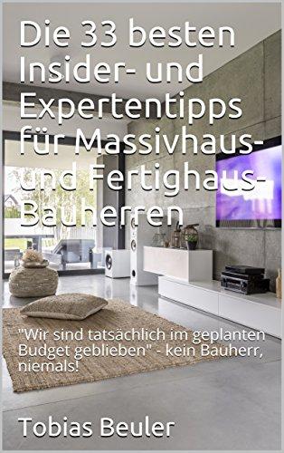 """Die 33 besten Insider- und Expertentipps für Massivhaus- und Fertighaus-Bauherren: """"Wir sind im Budget geblieben"""" - kein Bauherr, niemals! (Band 1)"""